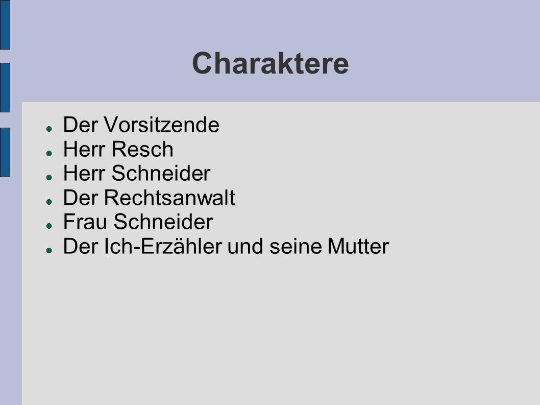 Charaktere Der Vorsitzende Herr Resch Herr Schneider Der Rechtsanwalt