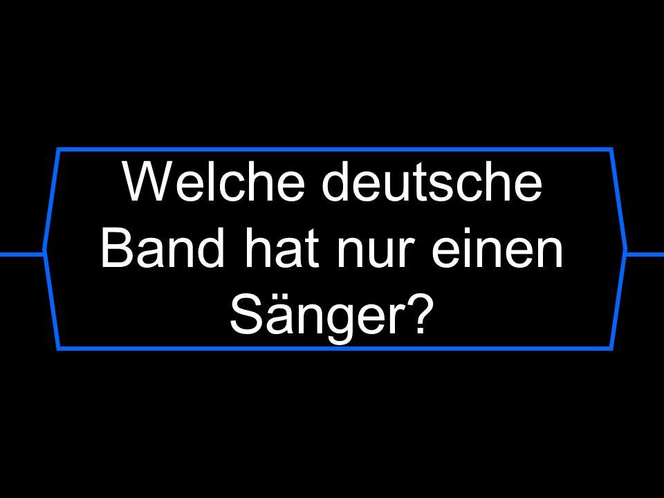 Welche deutsche Band hat nur einen Sänger