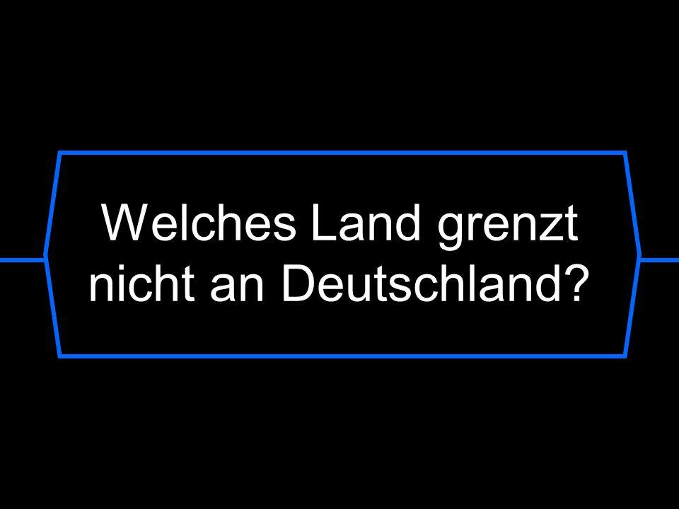 Welches Land grenzt nicht an Deutschland