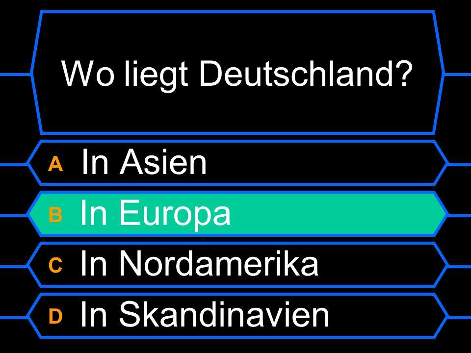 Wo liegt Deutschland A In Asien B In Europa C In Nordamerika