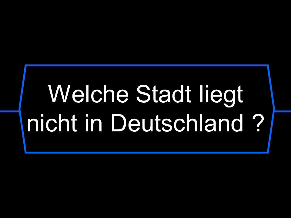 Welche Stadt liegt nicht in Deutschland
