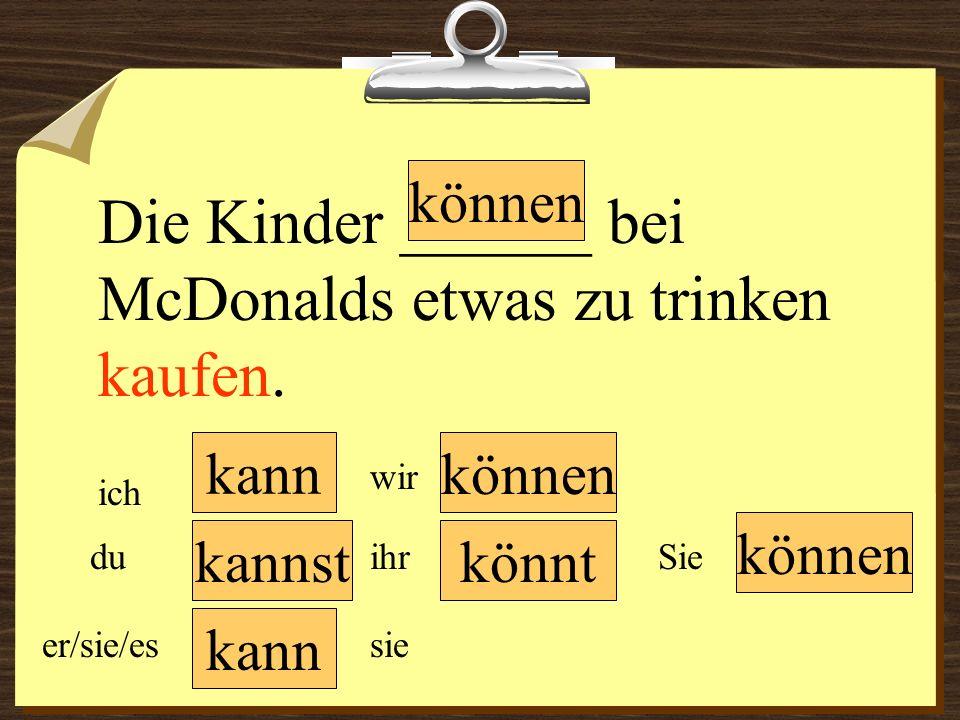 Die Kinder ______ bei McDonalds etwas zu trinken kaufen.