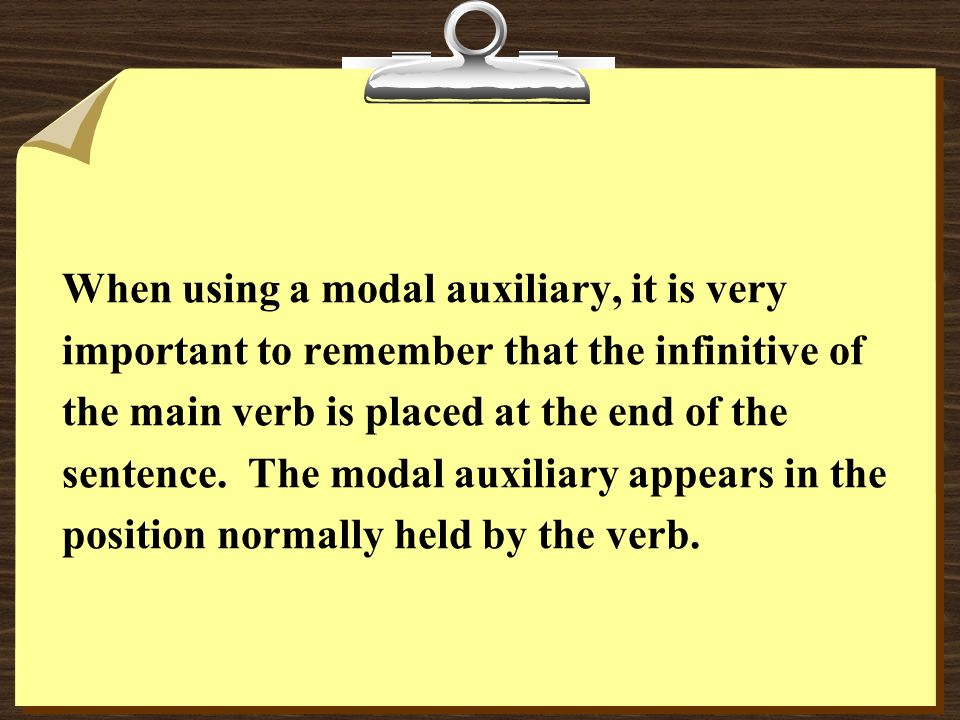 When using a modal auxiliary, it is very