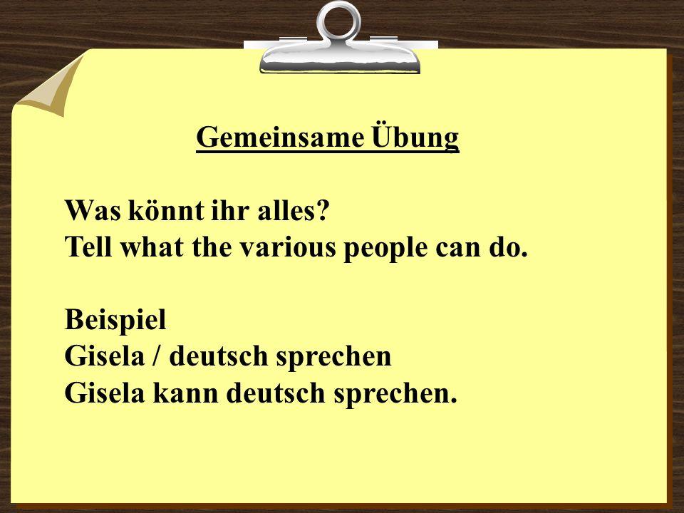 Gemeinsame Übung Was könnt ihr alles Tell what the various people can do. Beispiel. Gisela / deutsch sprechen.