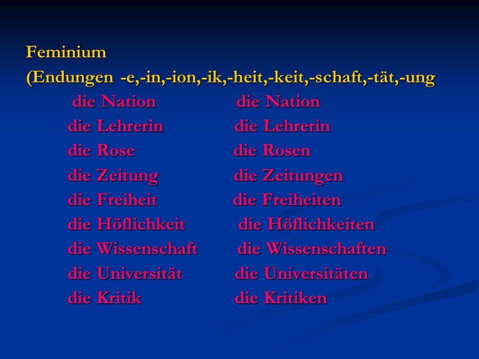 Feminium (Endungen -e,-in,-ion,-ik,-heit,-keit,-schaft,-tät,-ung. die Nation die Nation.