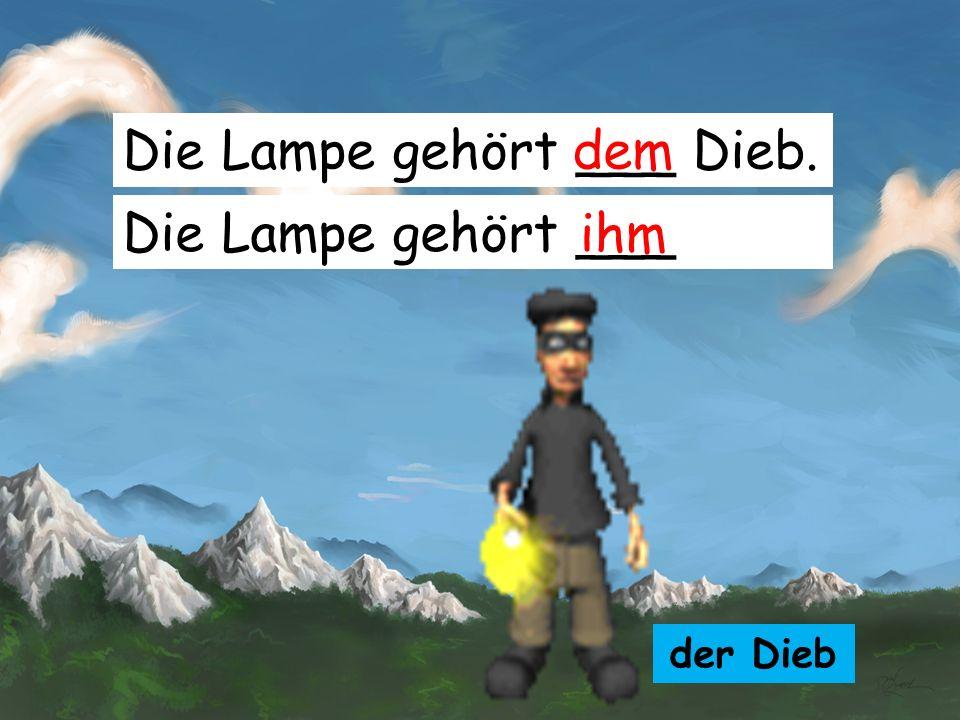 Die Lampe gehört ___ Dieb. dem