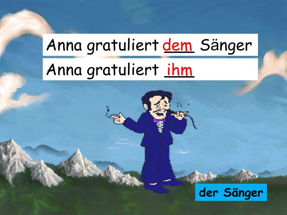 Anna gratuliert ___ Sänger dem