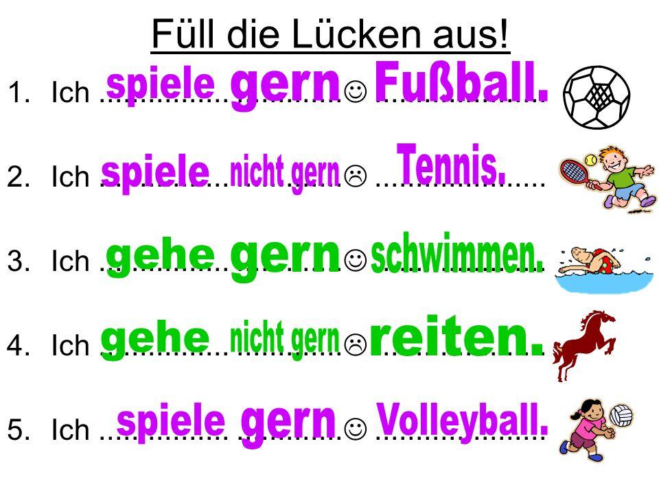 Füll die Lücken aus! Fußball. spiele gern Tennis. spiele nicht gern