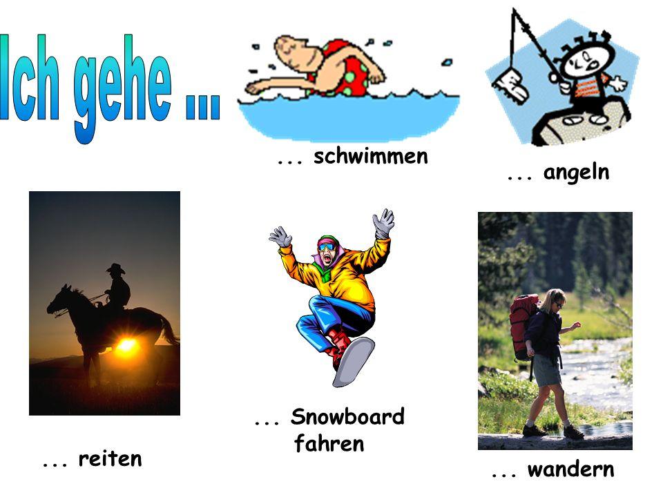 Ich gehe ... ... schwimmen ... angeln ... Snowboard fahren ... reiten