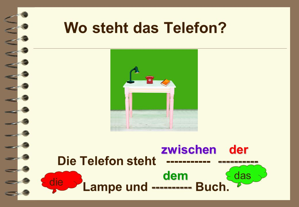 Die Telefon steht ----------- ---------- Lampe und ---------- Buch.