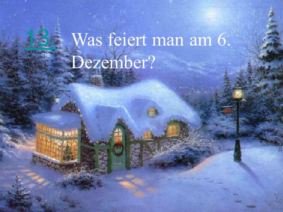 13. Was feiert man am 6. Dezember