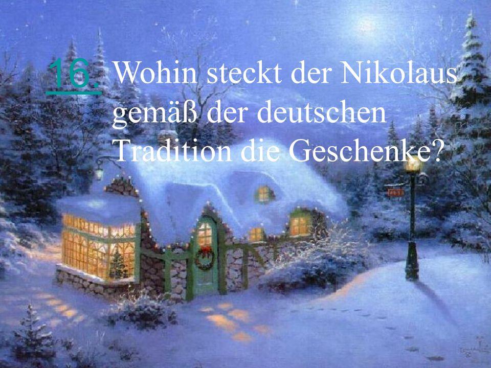 16. Wohin steckt der Nikolaus gemäß der deutschen Tradition die Geschenke