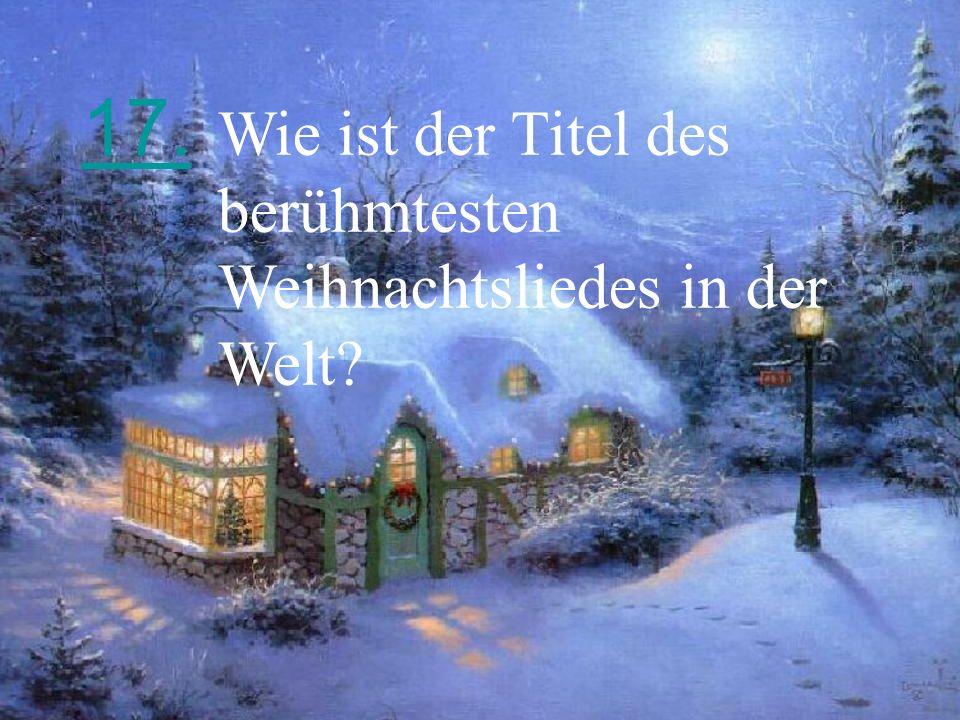 17. Wie ist der Titel des berühmtesten Weihnachtsliedes in der Welt