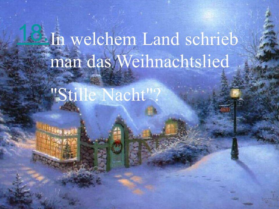18. In welchem Land schrieb man das Weihnachtslied Stille Nacht