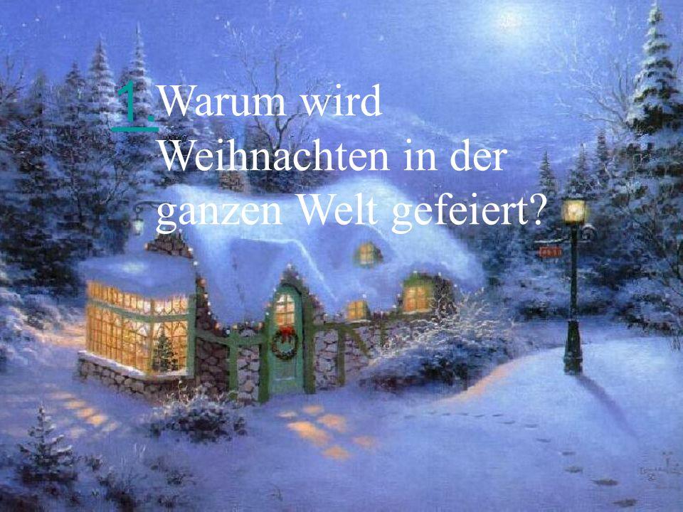 1. Warum wird Weihnachten in der ganzen Welt gefeiert