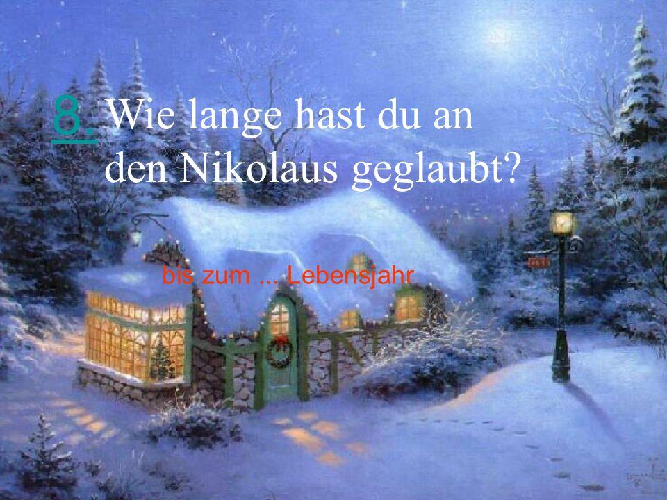 8. Wie lange hast du an den Nikolaus geglaubt bis zum ... Lebensjahr