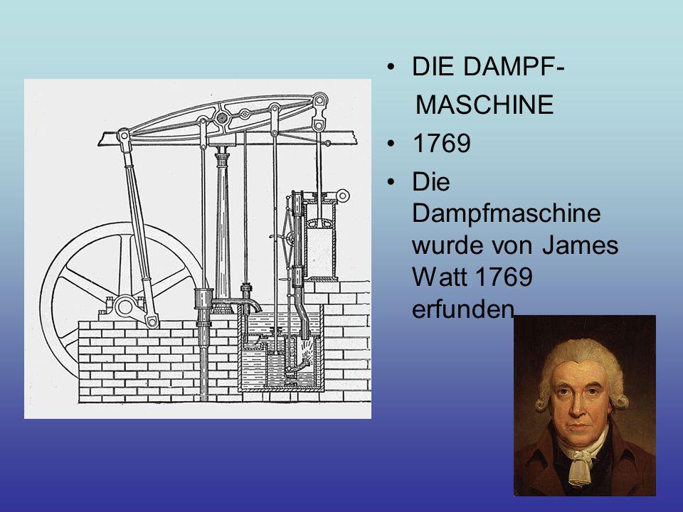 DIE DAMPF- MASCHINE 1769 Die Dampfmaschine wurde von James Watt 1769 erfunden.