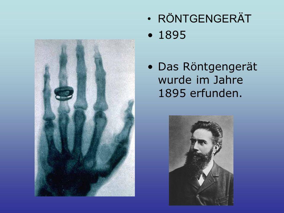 RÖNTGENGERÄT 1895 Das Röntgengerät wurde im Jahre 1895 erfunden.
