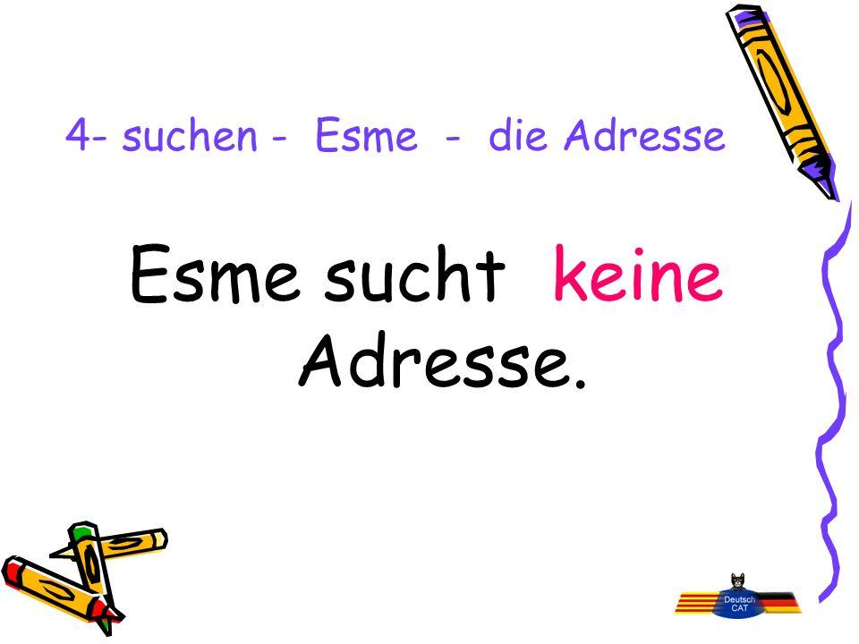 4- suchen - Esme - die Adresse