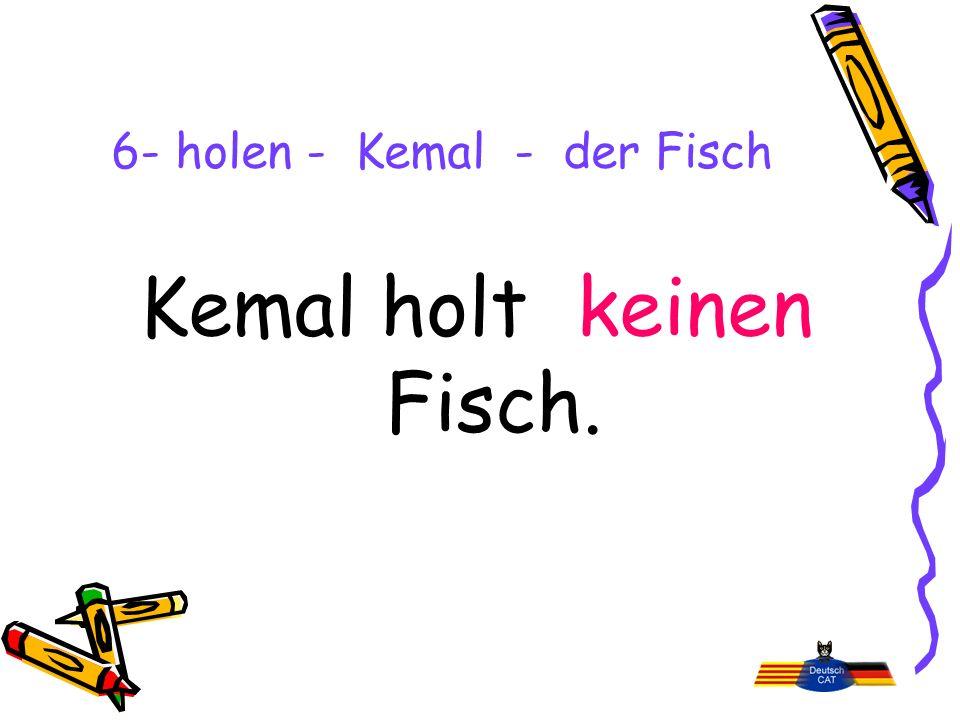 6- holen - Kemal - der Fisch