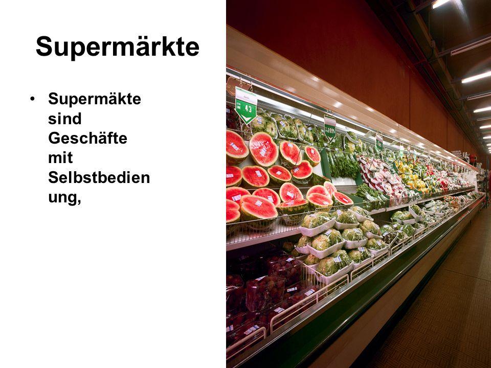 Supermärkte Supermäkte sind Geschäfte mit Selbstbedienung,