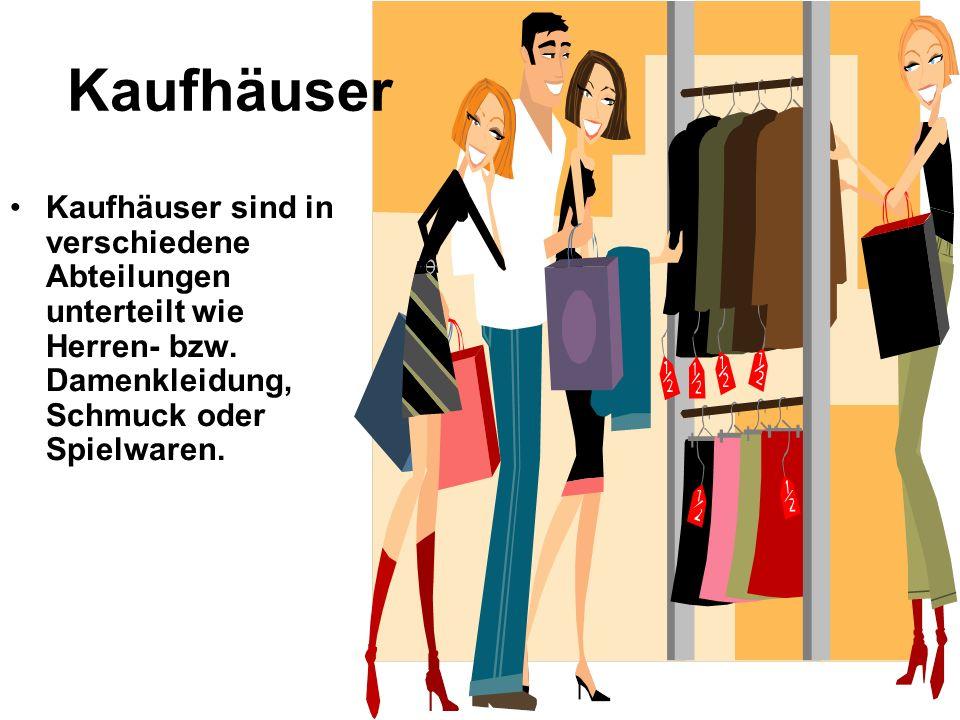 Kaufhäuser Kaufhäuser sind in verschiedene Abteilungen unterteilt wie Herren- bzw.