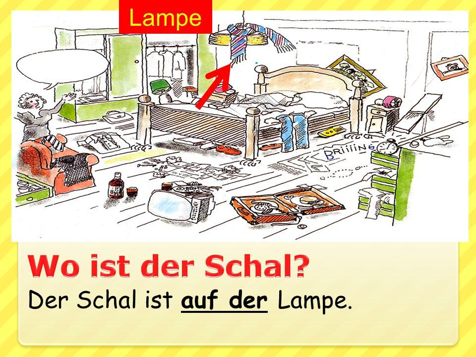 Lampe Wo ist der Schal Der Schal ist auf der Lampe.