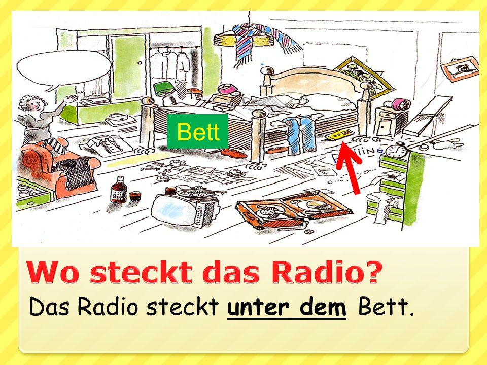 Bett Wo steckt das Radio Das Radio steckt unter dem Bett.