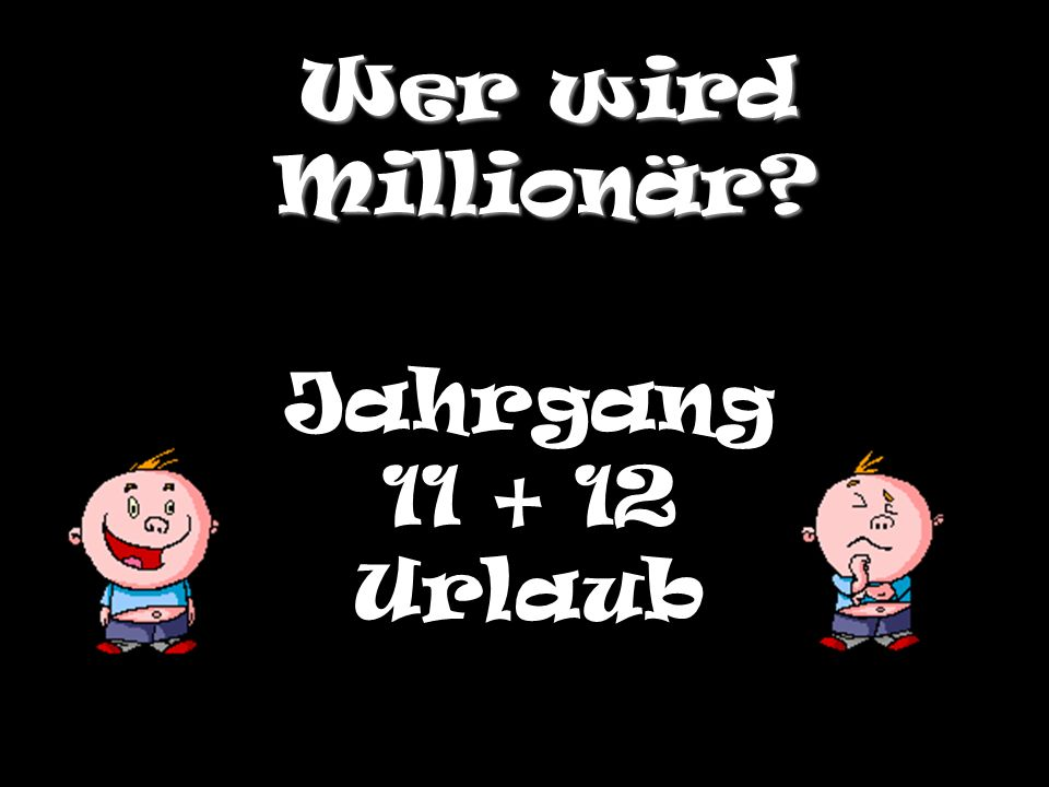 Wer wird Millionär Jahrgang 11 + 12 Urlaub