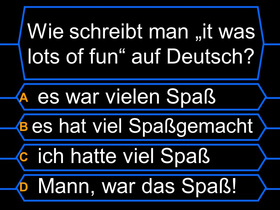 """Wie schreibt man """"it was lots of fun auf Deutsch"""