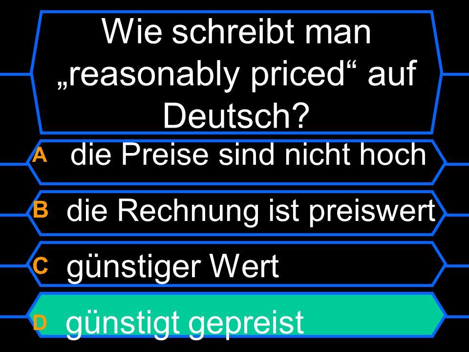 """Wie schreibt man """"reasonably priced auf Deutsch"""