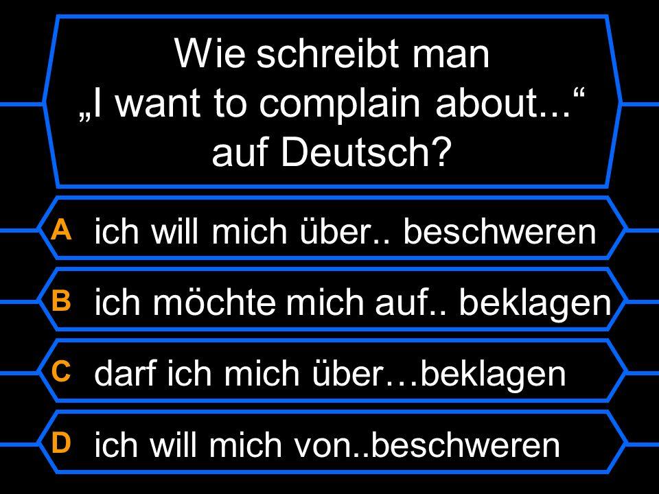 """Wie schreibt man """"I want to complain about... auf Deutsch"""