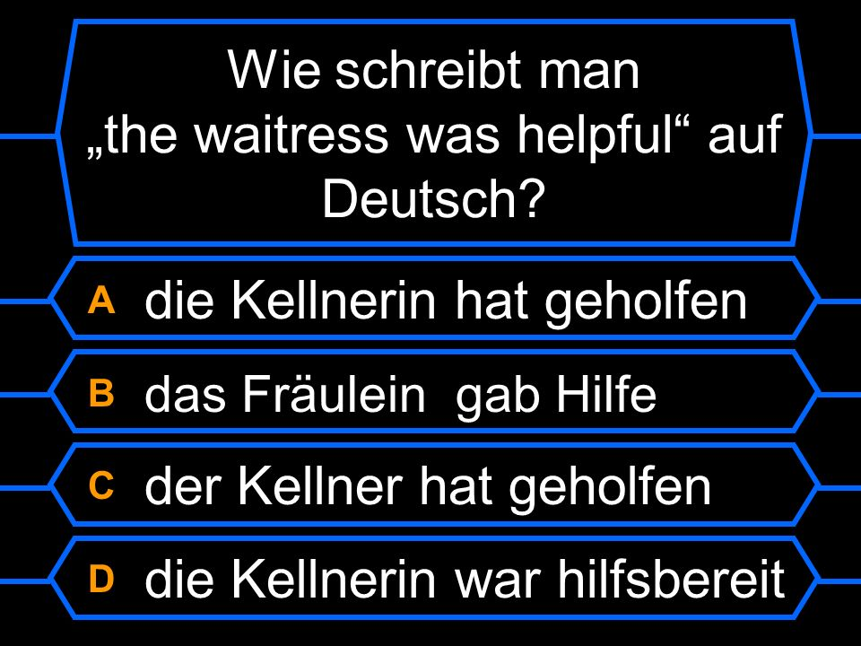 "Wie schreibt man ""the waitress was helpful auf Deutsch"