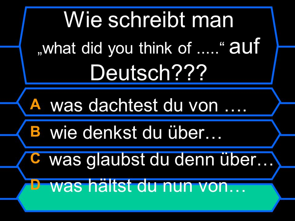 "Wie schreibt man ""what did you think of ..... auf Deutsch"