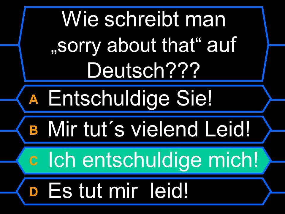 """Wie schreibt man """"sorry about that auf Deutsch"""