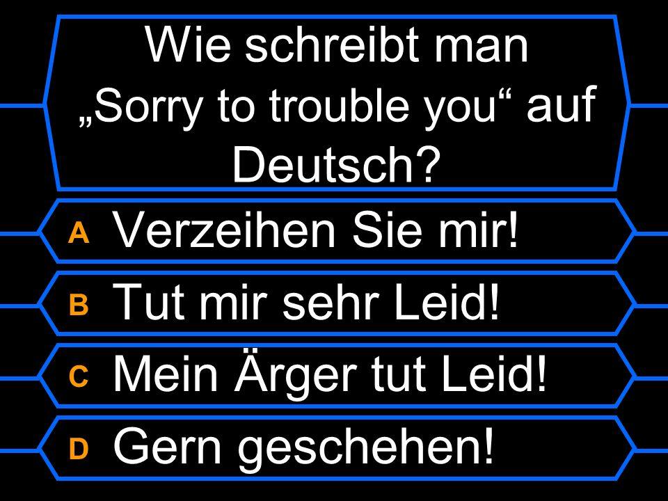 """Wie schreibt man """"Sorry to trouble you auf Deutsch"""