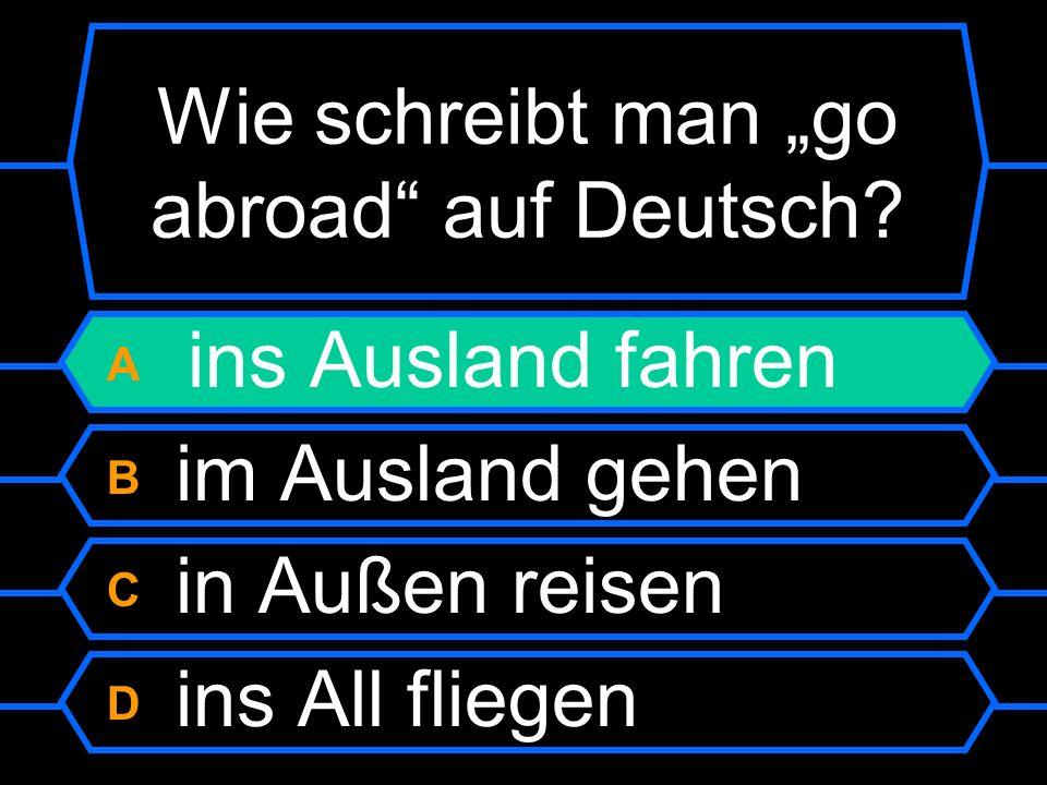 """Wie schreibt man """"go abroad auf Deutsch"""