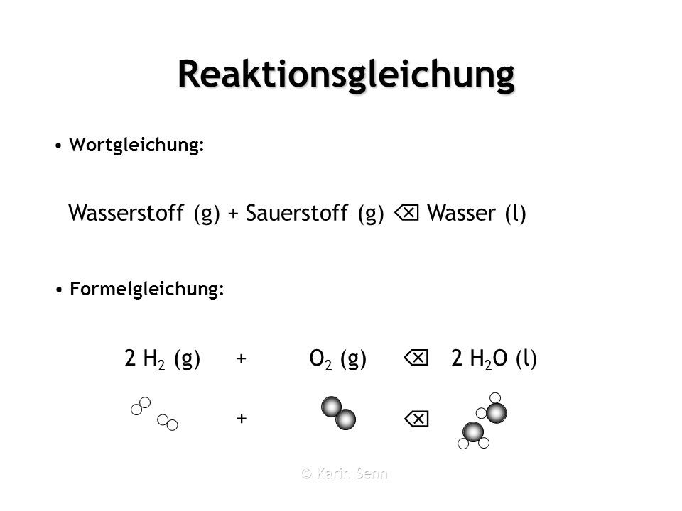 Wasserstoff (g) + Sauerstoff (g)  Wasser (l)