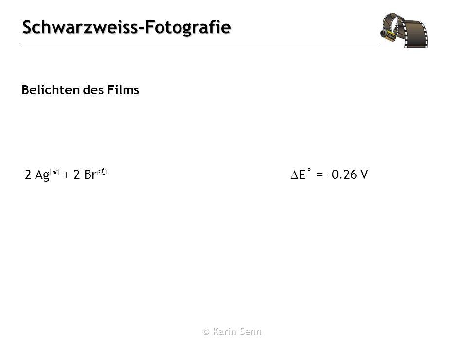 Belichten des Films 2 Ag+ + 2 Br- DE˚ = -0.26 V