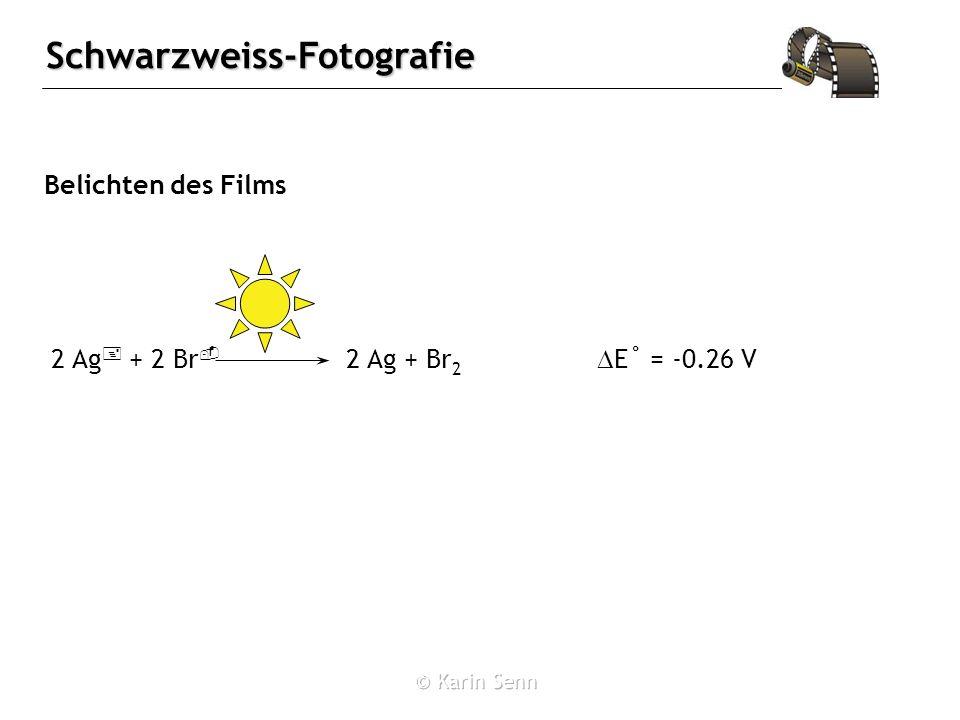 Belichten des Films 2 Ag+ + 2 Br- 2 Ag + Br2 DE˚ = -0.26 V
