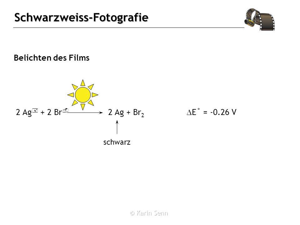 Belichten des Films 2 Ag+ + 2 Br- 2 Ag + Br2 schwarz DE˚ = -0.26 V