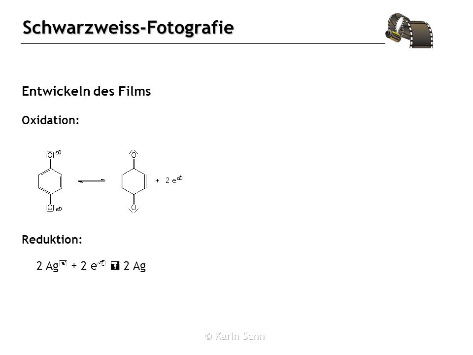 Entwickeln des Films Oxidation: Reduktion: 2 Ag+ + 2 e-  2 Ag