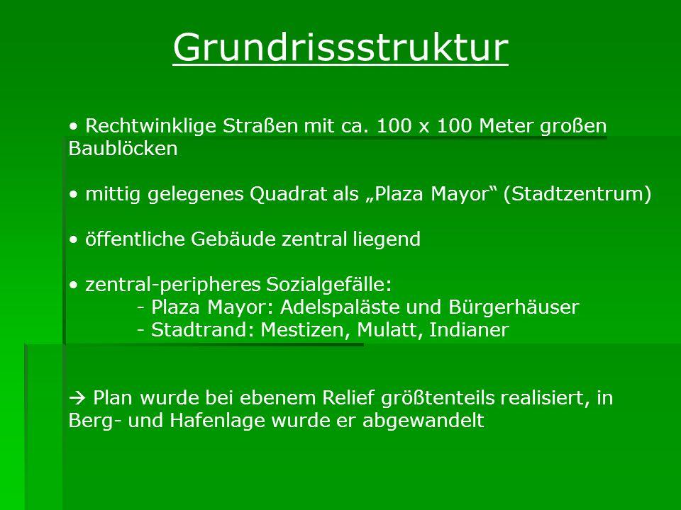 """Grundrissstruktur Rechtwinklige Straßen mit ca. 100 x 100 Meter großen Baublöcken. mittig gelegenes Quadrat als """"Plaza Mayor (Stadtzentrum)"""