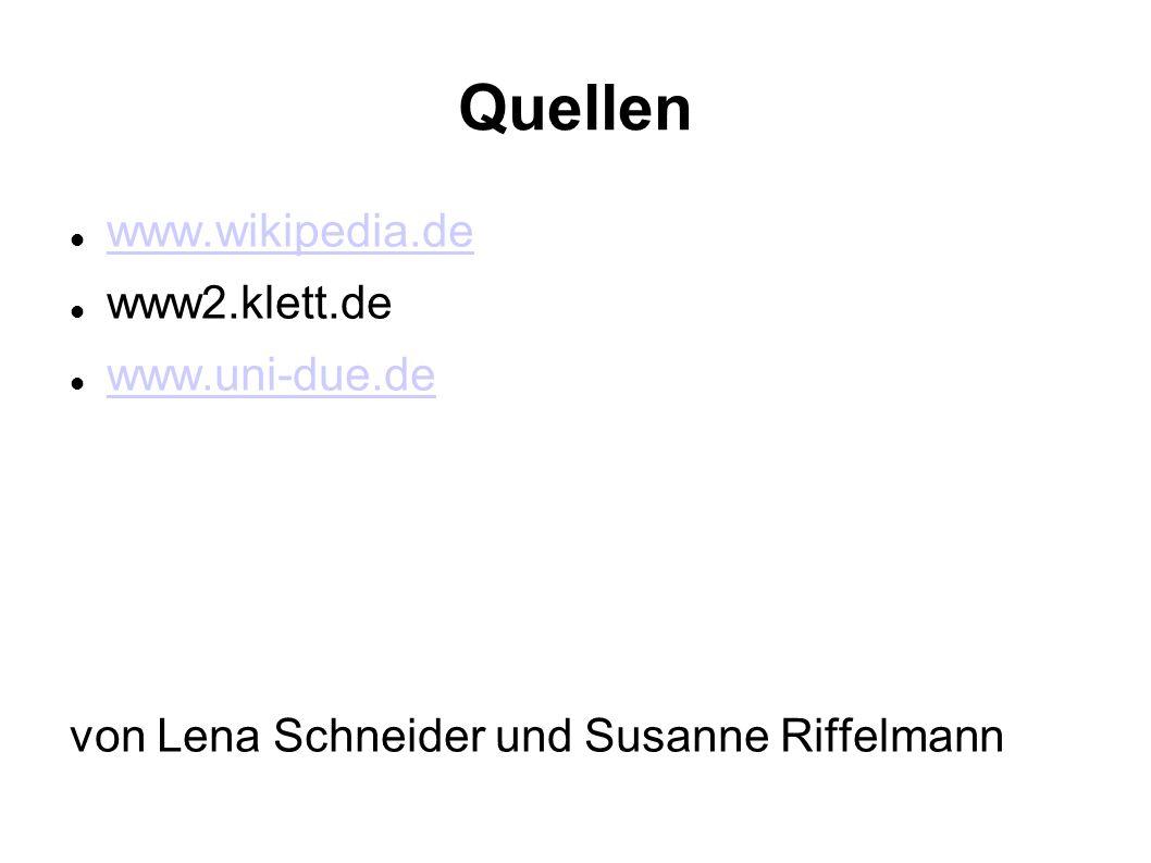 Quellen www.wikipedia.de www2.klett.de www.uni-due.de