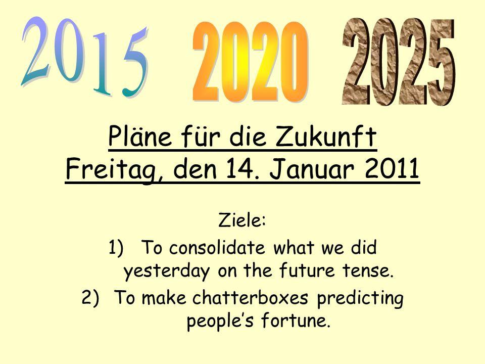 Pläne für die Zukunft Freitag, den 14. Januar 2011