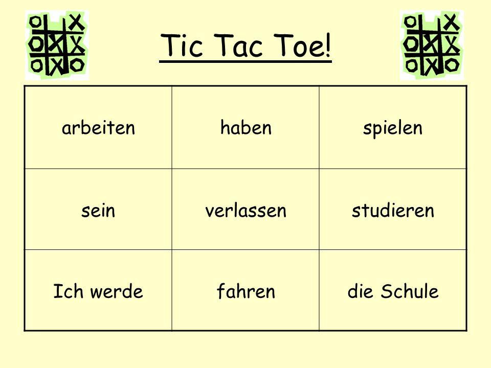 Tic Tac Toe! arbeiten haben spielen sein verlassen studieren Ich werde