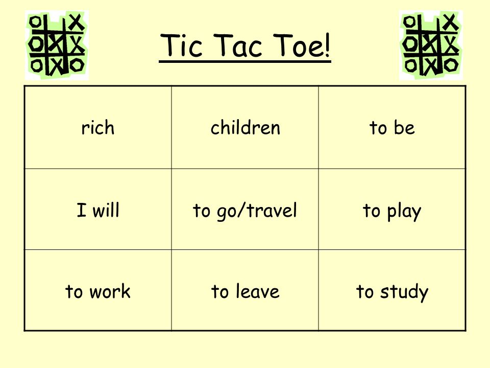 Tic Tac Toe! rich children to be I will to go/travel to play to work