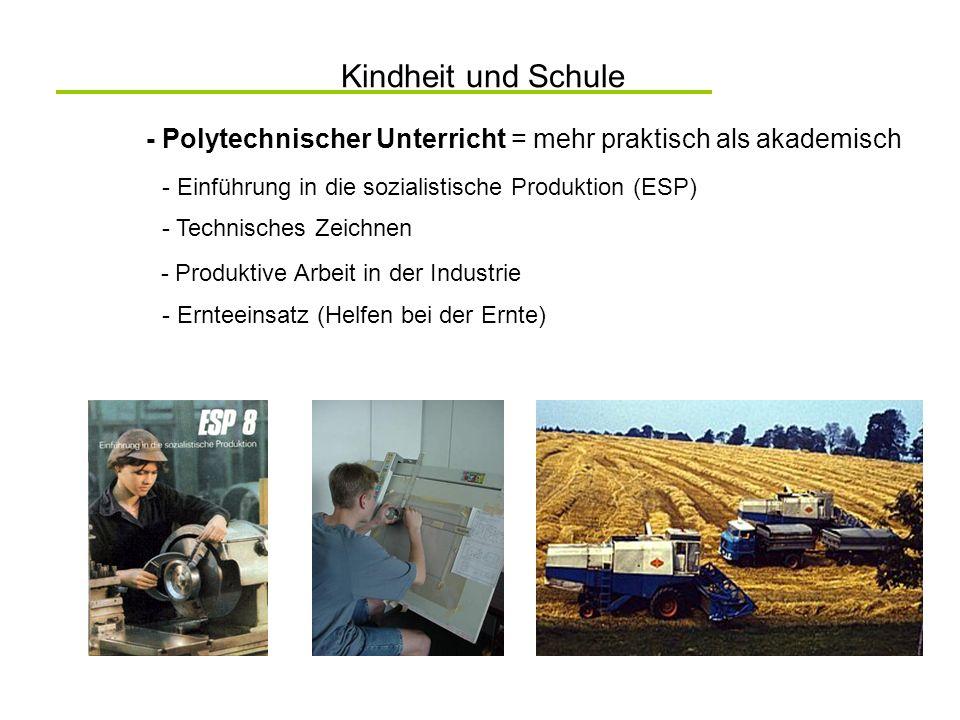 Kindheit und Schule - Polytechnischer Unterricht = mehr praktisch als akademisch. - Einführung in die sozialistische Produktion (ESP)