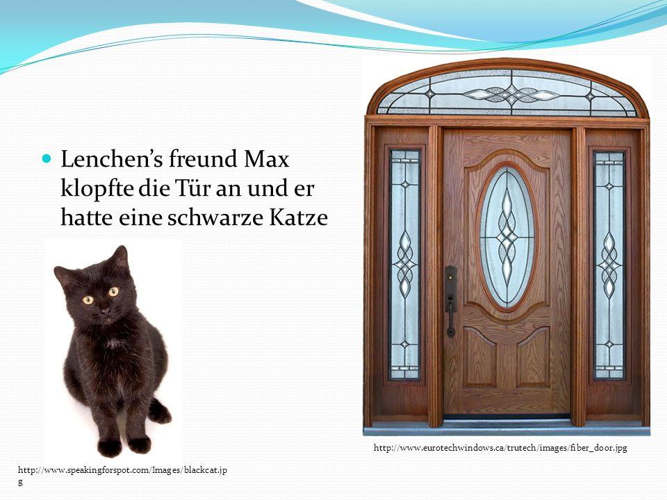 Lenchen's freund Max klopfte die Tür an und er hatte eine schwarze Katze