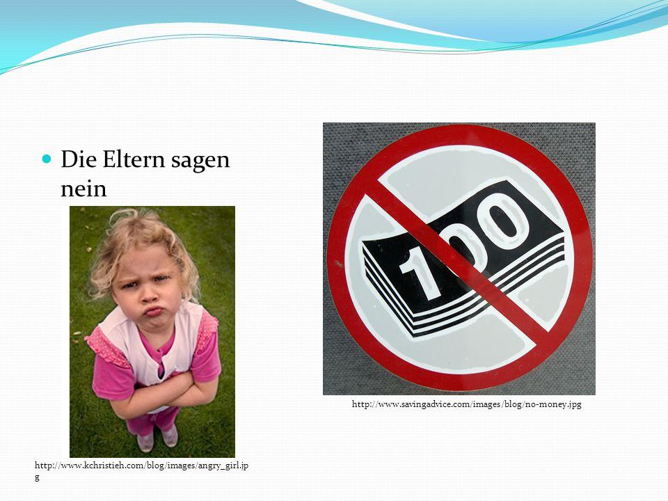 Die Eltern sagen nein http://www.savingadvice.com/images/blog/no-money.jpg.